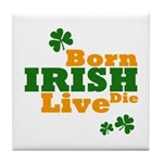 Irish Born Live Die Tile Coaster