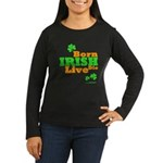Irish Born Live Die Women's Long Sleeve Dark T-Shi