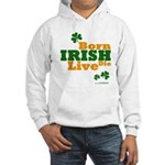 Irish Born Live Die Hooded Sweatshirt