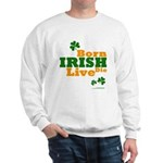 Irish Born Live Die Sweatshirt