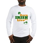 Irish Born Live Die Long Sleeve T-Shirt