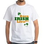 Irish Born Live Die White T-Shirt