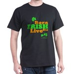 Irish Born Live Die Dark T-Shirt