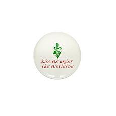 Kiss me under the mistletoe Mini Button