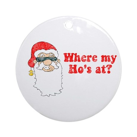 Where my Ho's at? Ornament (Round)