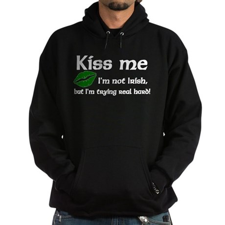 Kiss Me I'm not Irish Hoodie (dark)