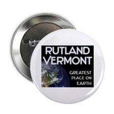 "rutland vermont - greatest place on earth 2.25"" Bu"
