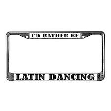 I'd Rather Be Latin Dancing License Frame
