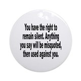 Right to Remain Silent Misquote Ornament (Round)