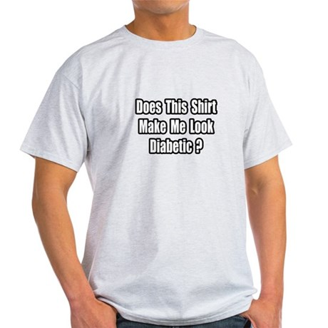 """Make Me Look Diabetic?"" Light T-Shirt"