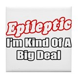 """Epileptic...Big Deal"" Tile Coaster"
