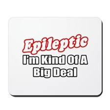 """Epileptic...Big Deal"" Mousepad"