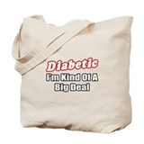 """Diabetic...Big Deal"" Tote Bag"