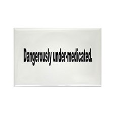 Dangerously Under-Medicated Humor Rectangle Magnet