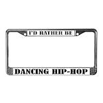 I'd Rather Dance Hip Hop License Plate Frame