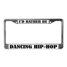 I'd Rather Dance Hip Hop License Plate Frame