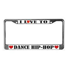 I Love To Dance Hip Hop License Plate Frame