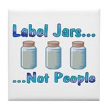 Label Jars... Not People Tile Coaster