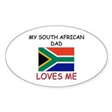 My SOUTH AFRICAN DAD Loves Me Oval Decal