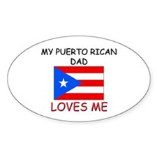 My PUERTO RICAN DAD Loves Me Oval Decal