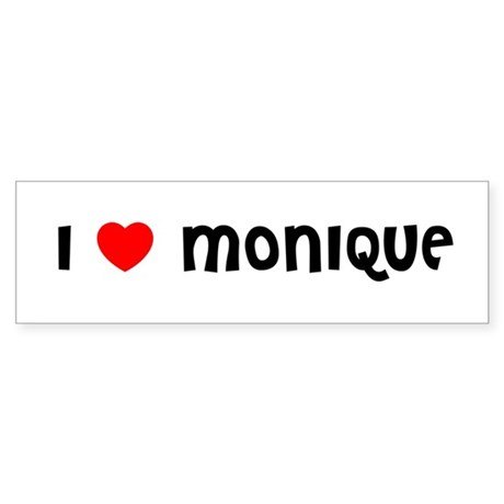 I LOVE MONIQUE Bumper Sticker
