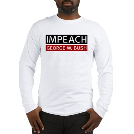 Impeach George W. Bush Long Sleeve T-Shirt