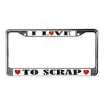 I Love To Scrap License Plate Frame
