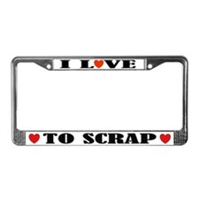 I Love To Scrap License Plate Frame