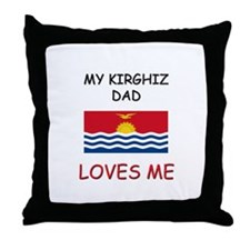 My KIRGHIZ DAD Loves Me Throw Pillow