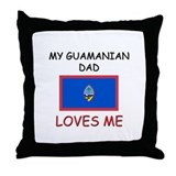 My GUAMANIAN DAD Loves Me Throw Pillow