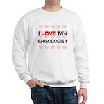 I Love My Ergologist Sweatshirt