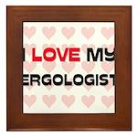 I Love My Ergologist Framed Tile