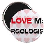I Love My Ergologist Magnet