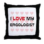 I Love My Ergologist Throw Pillow
