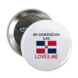 "My DOMINICAN DAD Loves Me 2.25"" Button"