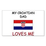 My CROATIAN DAD Loves Me Rectangle Decal