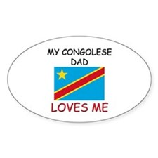 My CONGOLESE DAD Loves Me Oval Decal
