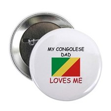 "My CONGOLESE DAD Loves Me 2.25"" Button"