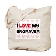I Love My Engraver Tote Bag