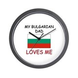 My BULGARIAN DAD Loves Me Wall Clock