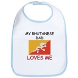 My BHUTANESE DAD Loves Me Bib