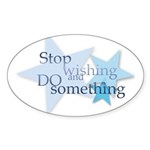 Stop Wishing and Do Something Sticker (Oval 10 pk)
