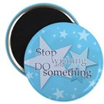 Stop Wishing and Do Something Magnet