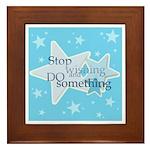 Stop Wishing and Do Something Framed Tile