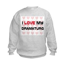 I Love My Dramaturg Sweatshirt