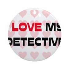 I Love My Detective Ornament (Round)