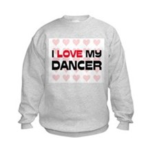 I Love My Dancer Sweatshirt