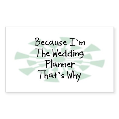 Because Wedding Planner Rectangle Sticker