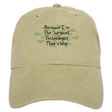 Because Surgical Technologist Baseball Cap