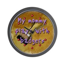 """""""My Mommy Plays With Badgers! Wall Clock"""